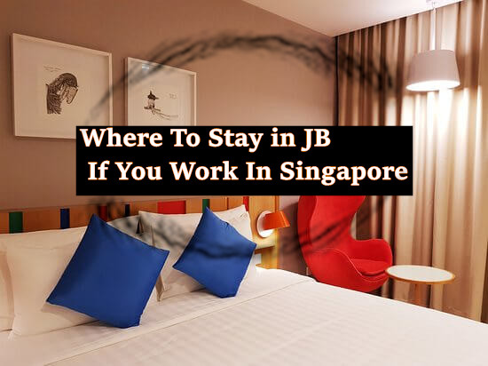 Top 7 Places To Stay In Johor Bahru If You Work In Singapore