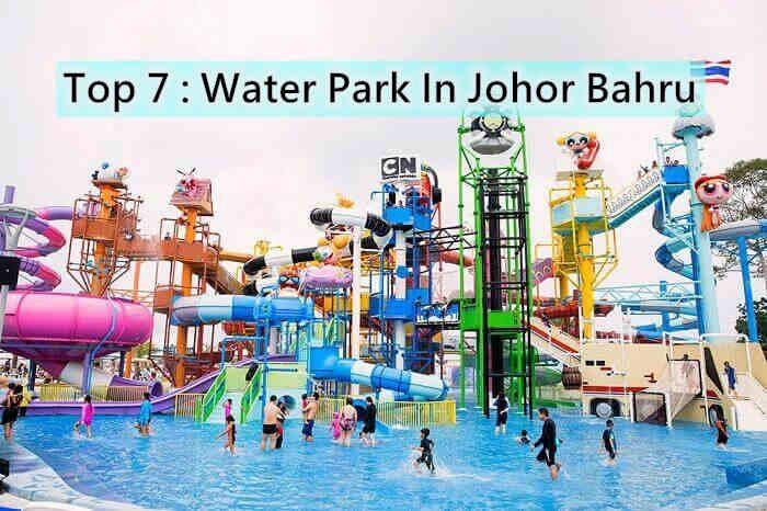 Must Visit : 7 Water Park in Johor Bahru